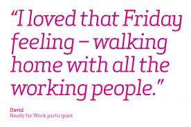 'I loved that Friday feeling - walking home with all the working people' - David Ready For Work participant